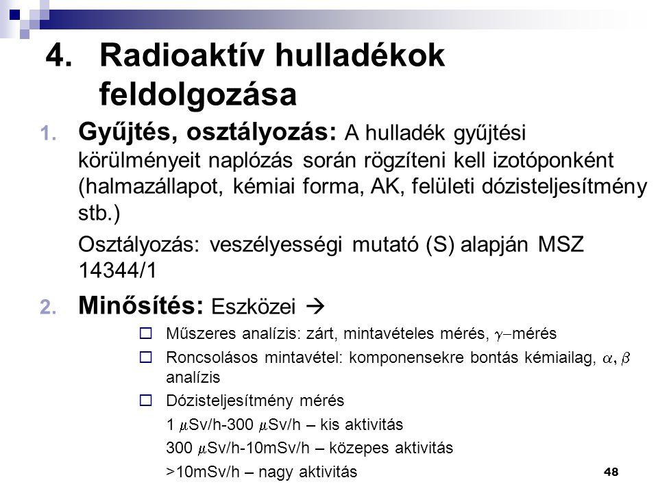 4.Radioaktív hulladékok feldolgozása 1. Gyűjtés, osztályozás: A hulladék gyűjtési körülményeit naplózás során rögzíteni kell izotóponként (halmazállap