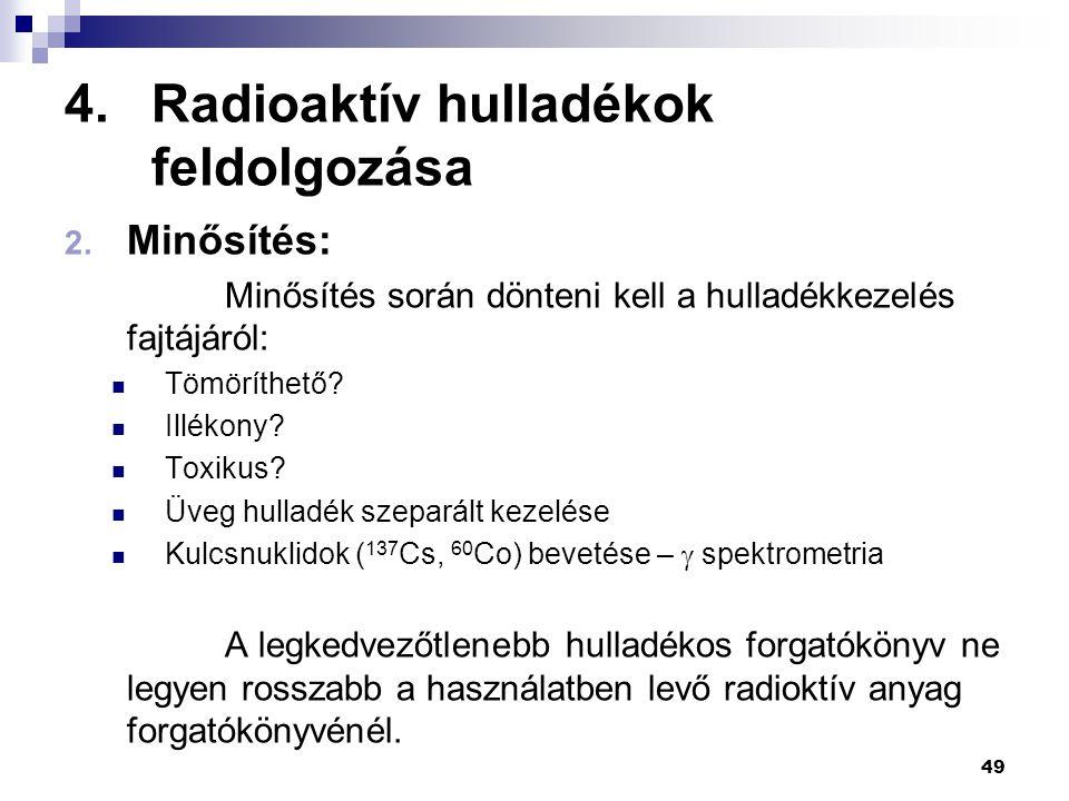 4.Radioaktív hulladékok feldolgozása 2. Minősítés: Minősítés során dönteni kell a hulladékkezelés fajtájáról: Tömöríthető? Illékony? Toxikus? Üveg hul