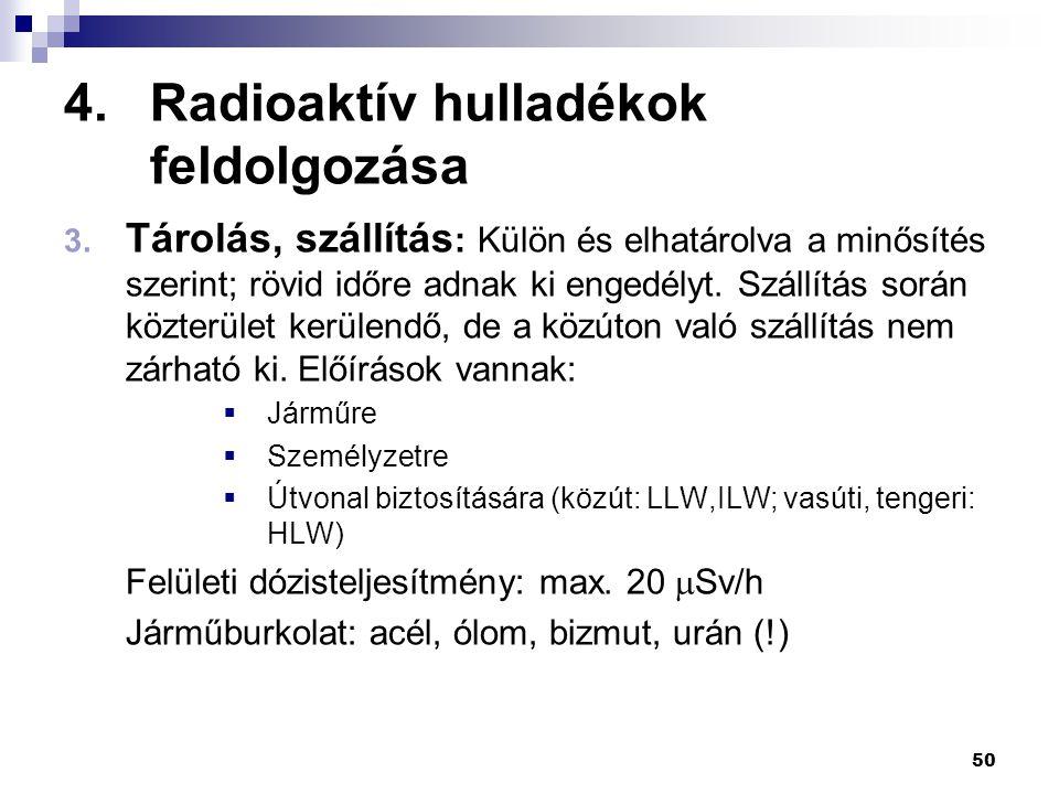 4.Radioaktív hulladékok feldolgozása 3. Tárolás, szállítás : Külön és elhatárolva a minősítés szerint; rövid időre adnak ki engedélyt. Szállítás során
