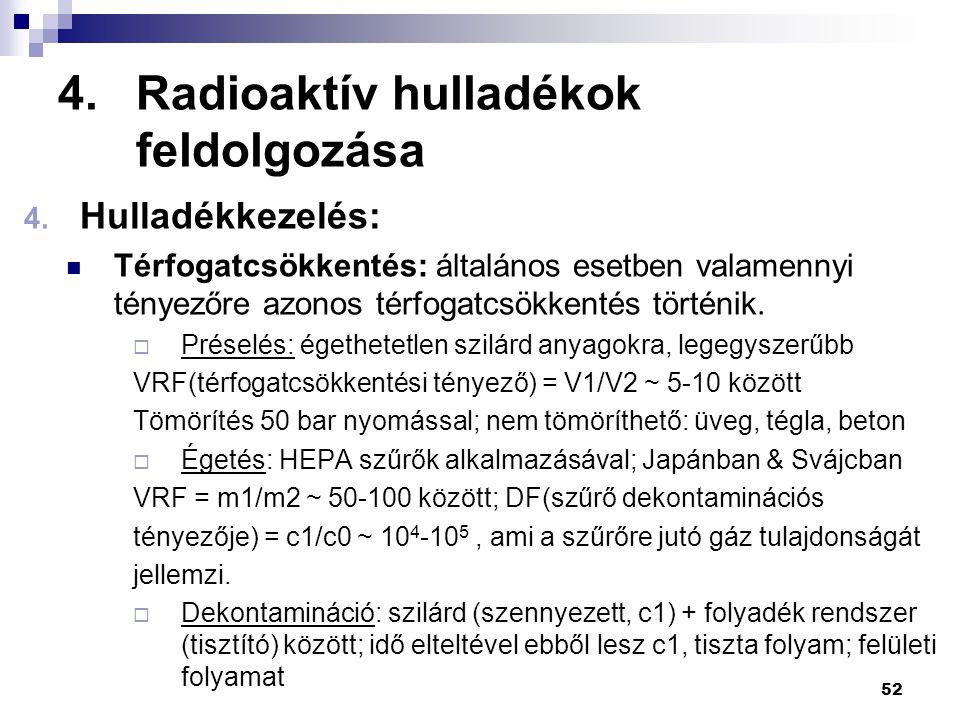 4.Radioaktív hulladékok feldolgozása 4. Hulladékkezelés: Térfogatcsökkentés: általános esetben valamennyi tényezőre azonos térfogatcsökkentés történik