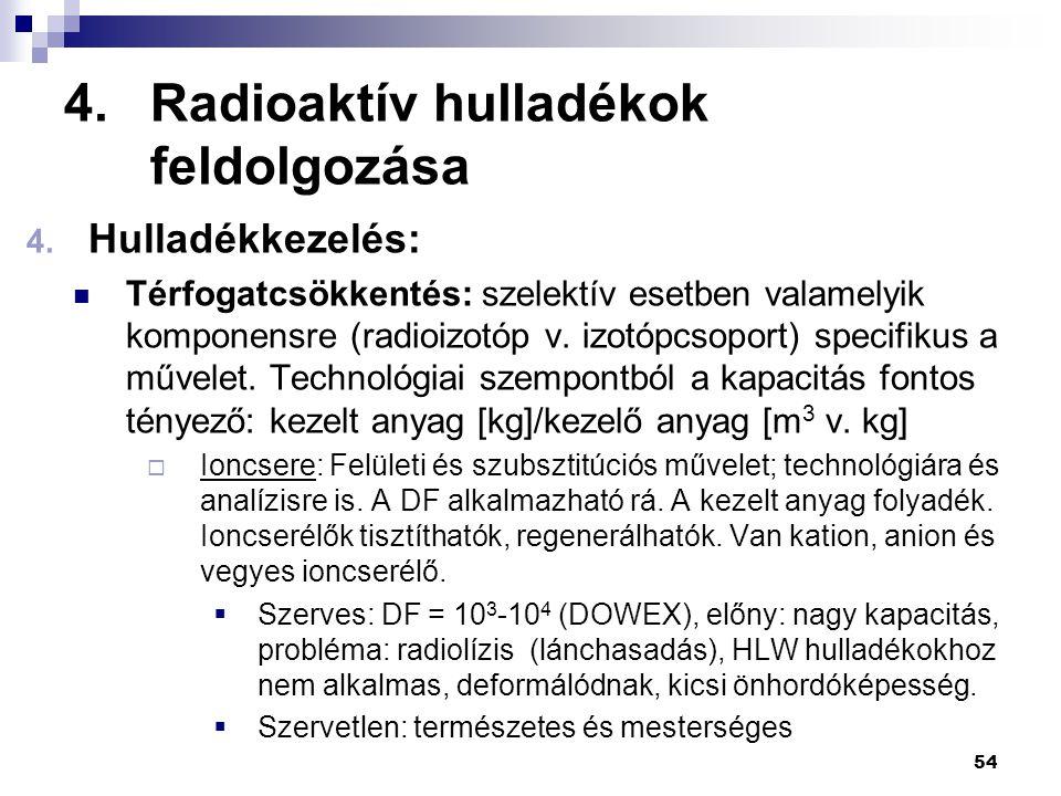 4.Radioaktív hulladékok feldolgozása 4. Hulladékkezelés: Térfogatcsökkentés: szelektív esetben valamelyik komponensre (radioizotóp v. izotópcsoport) s