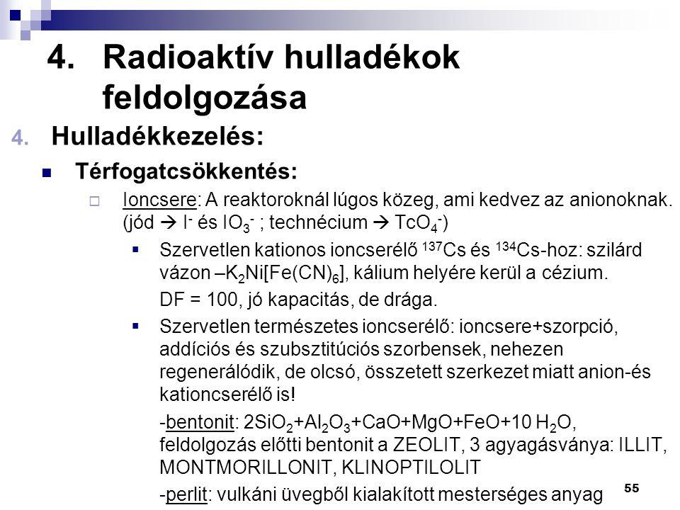 4.Radioaktív hulladékok feldolgozása 4. Hulladékkezelés: Térfogatcsökkentés:  Ioncsere: A reaktoroknál lúgos közeg, ami kedvez az anionoknak. (jód 