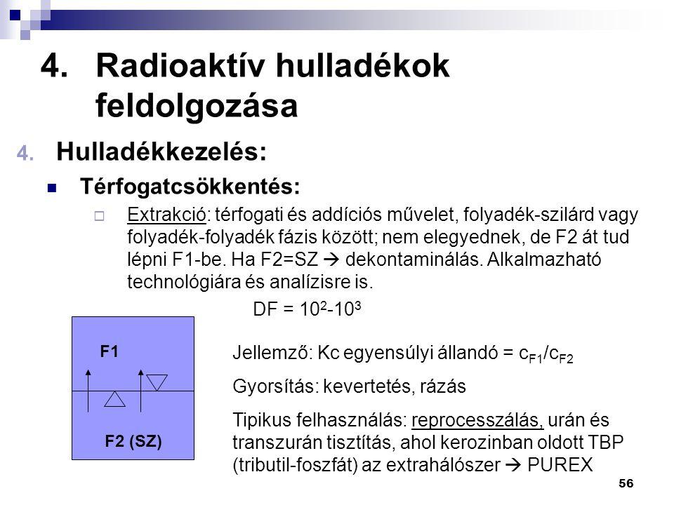 4.Radioaktív hulladékok feldolgozása 4. Hulladékkezelés: Térfogatcsökkentés:  Extrakció: térfogati és addíciós művelet, folyadék-szilárd vagy folyadé