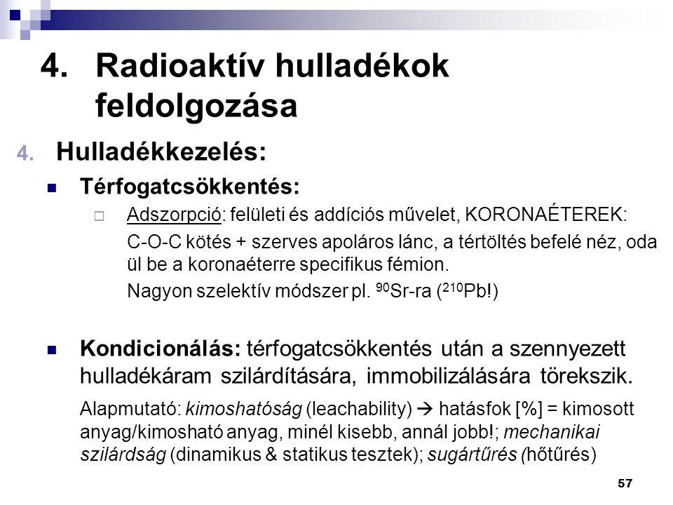 4.Radioaktív hulladékok feldolgozása 4. Hulladékkezelés: Térfogatcsökkentés:  Adszorpció: felületi és addíciós művelet, KORONAÉTEREK: C-O-C kötés + s