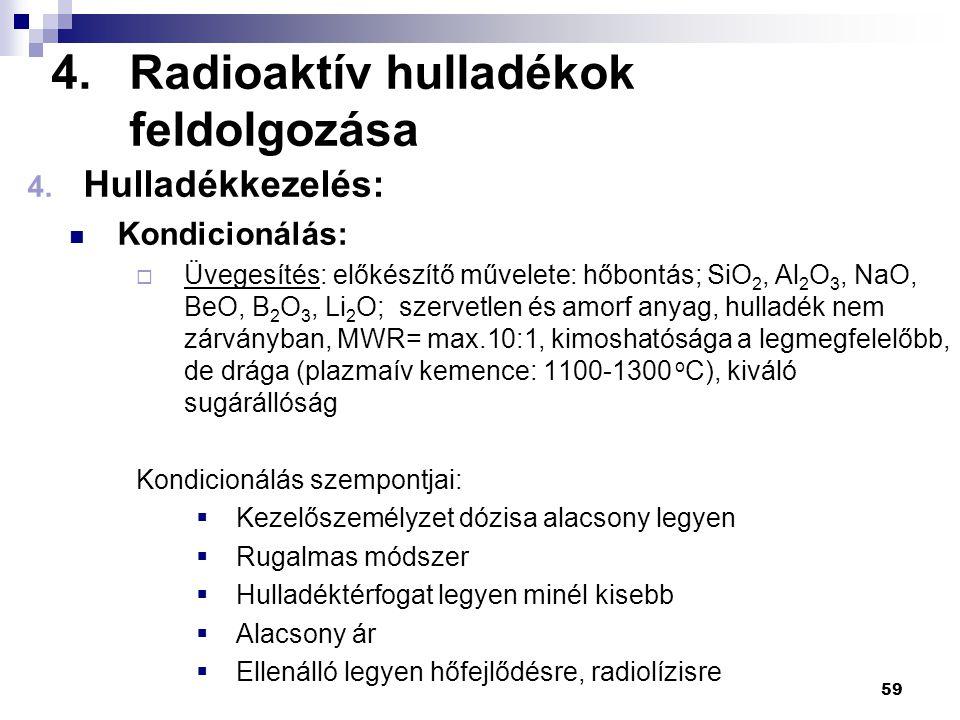 4.Radioaktív hulladékok feldolgozása 4. Hulladékkezelés: Kondicionálás:  Üvegesítés: előkészítő művelete: hőbontás; SiO 2, Al 2 O 3, NaO, BeO, B 2 O