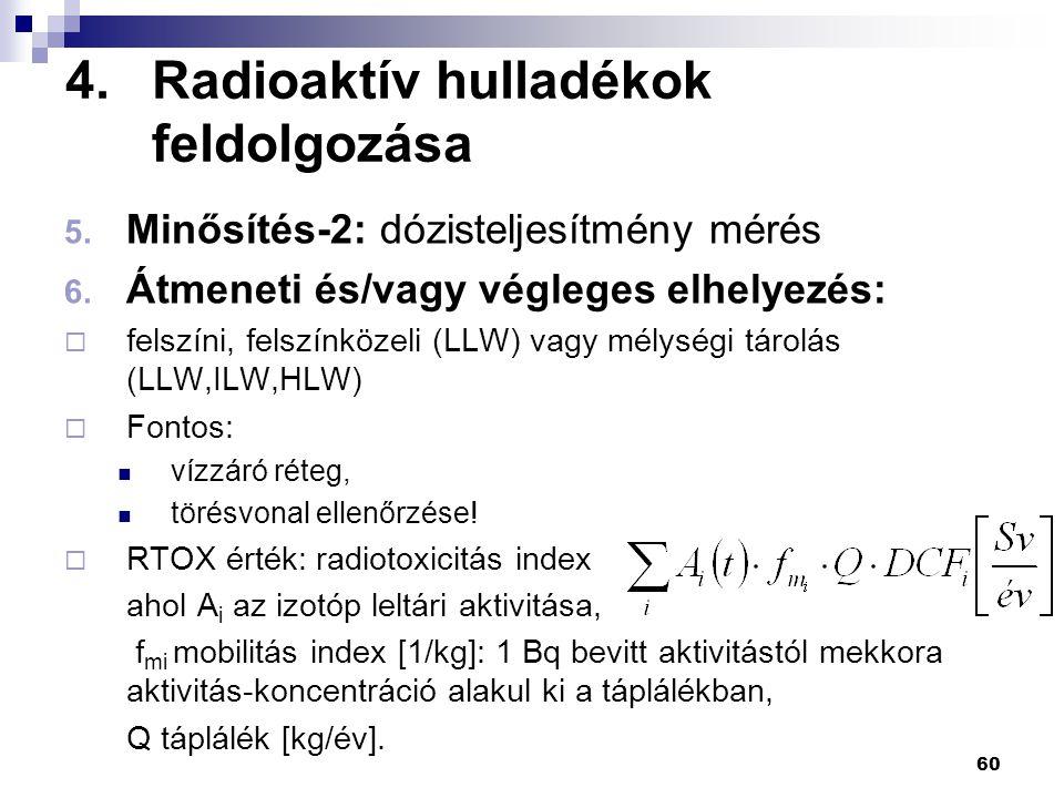 4.Radioaktív hulladékok feldolgozása 5. Minősítés-2: dózisteljesítmény mérés 6. Átmeneti és/vagy végleges elhelyezés:  felszíni, felszínközeli (LLW)