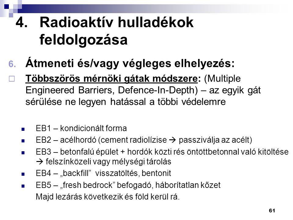 4.Radioaktív hulladékok feldolgozása 6. Átmeneti és/vagy végleges elhelyezés:  Többszörös mérnöki gátak módszere: (Multiple Engineered Barriers, Defe