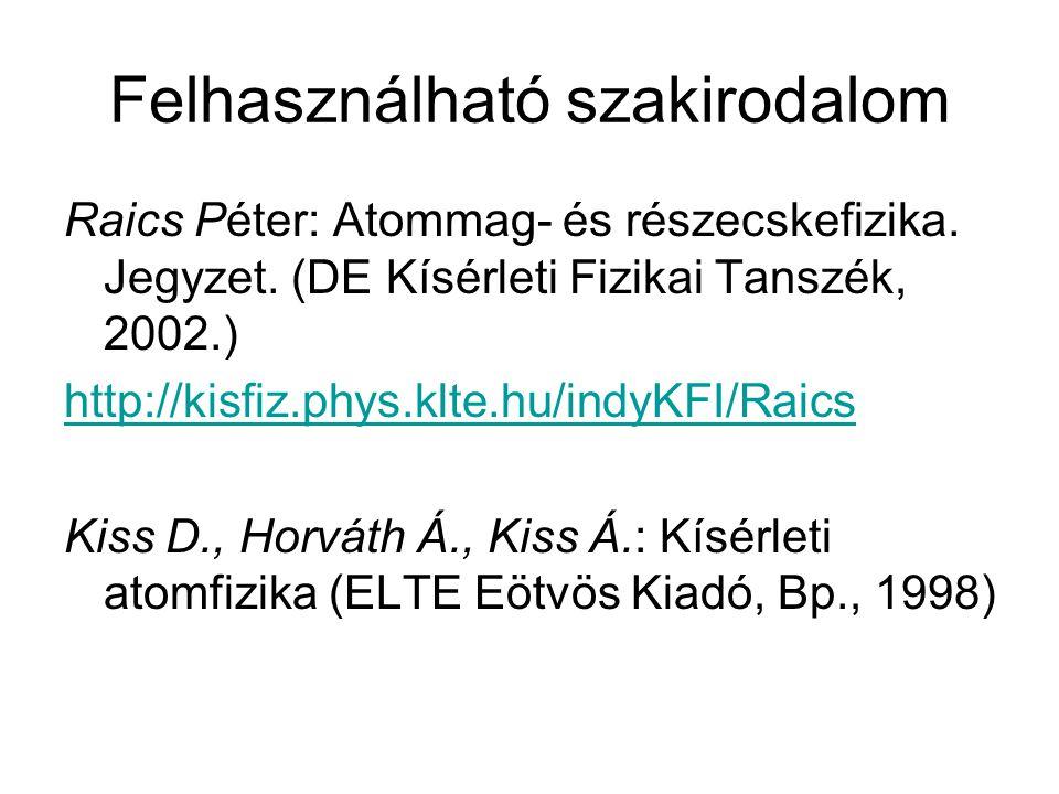 Felhasználható szakirodalom Raics Péter: Atommag- és részecskefizika. Jegyzet. (DE Kísérleti Fizikai Tanszék, 2002.) http://kisfiz.phys.klte.hu/indyKF