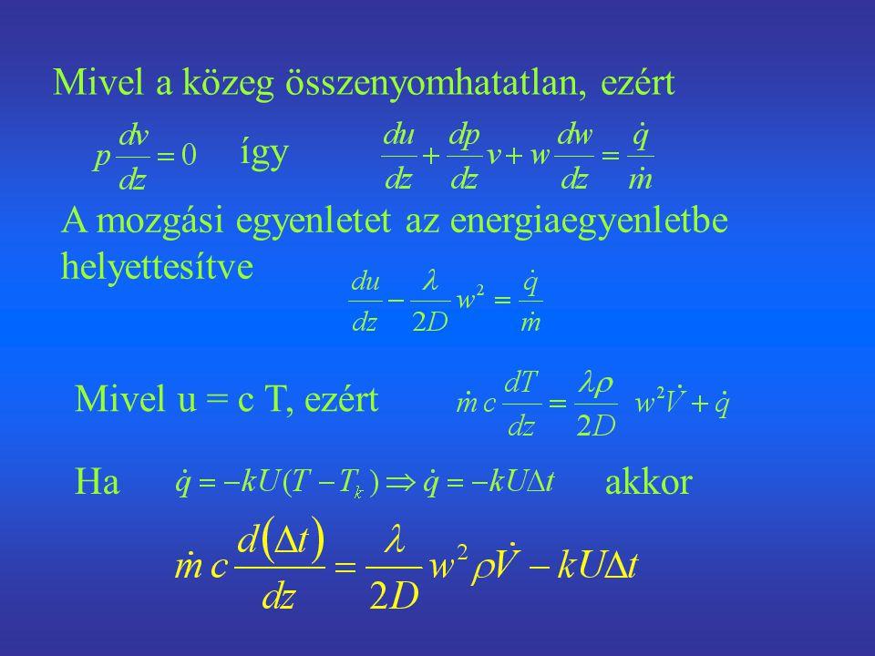 Mivel a közeg összenyomhatatlan, ezért így A mozgási egyenletet az energiaegyenletbe helyettesítve Mivel u = c T, ezért Haakkor