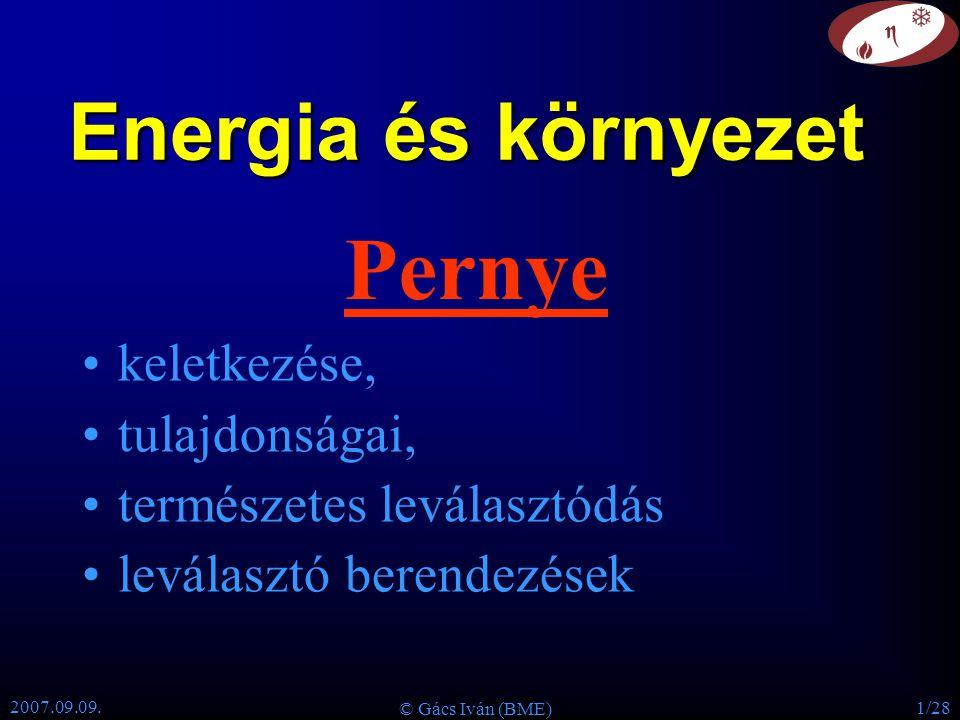 2007.09.09. © Gács Iván (BME) 1/28 Pernye keletkezése, tulajdonságai, természetes leválasztódás leválasztó berendezések Energia és környezet