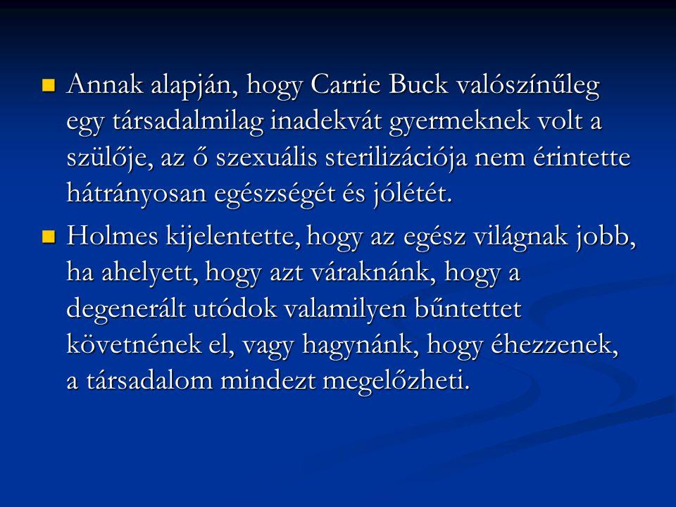 Annak alapján, hogy Carrie Buck valószínűleg egy társadalmilag inadekvát gyermeknek volt a szülője, az ő szexuális sterilizációja nem érintette hátrán