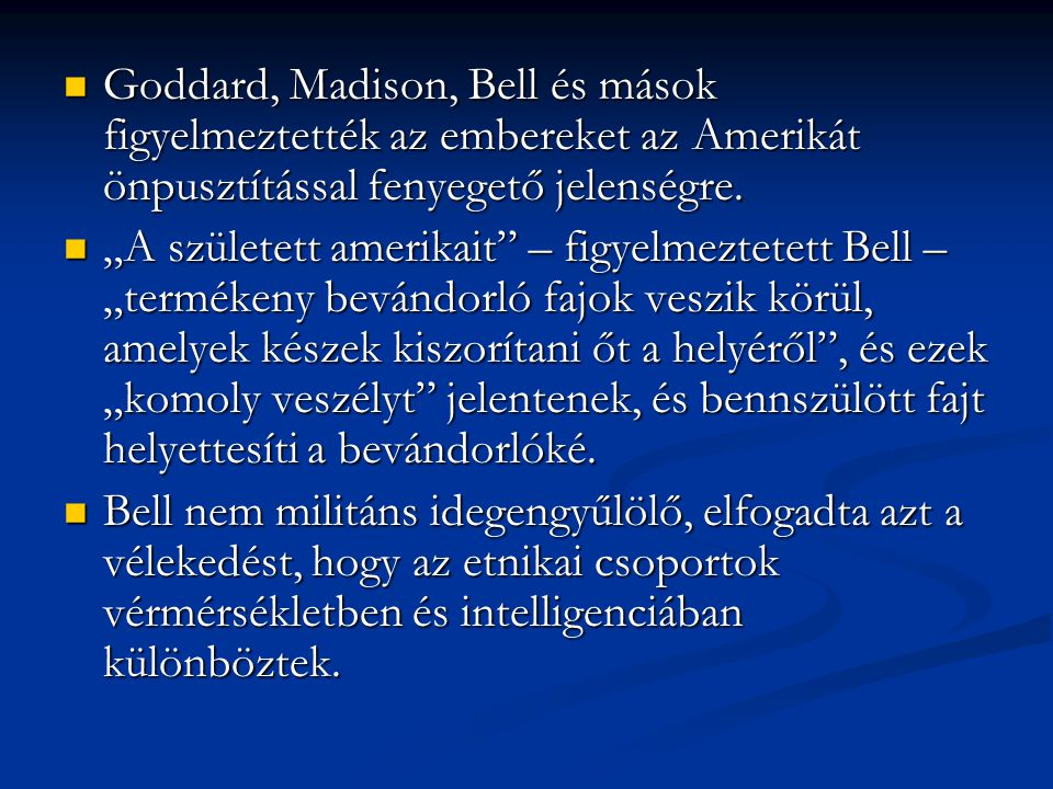 Goddard, Madison, Bell és mások figyelmeztették az embereket az Amerikát önpusztítással fenyegető jelenségre. Goddard, Madison, Bell és mások figyelme