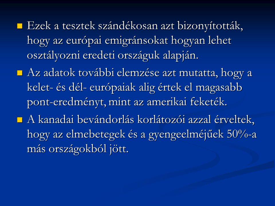 Ezek a tesztek szándékosan azt bizonyították, hogy az európai emigránsokat hogyan lehet osztályozni eredeti országuk alapján. Ezek a tesztek szándékos