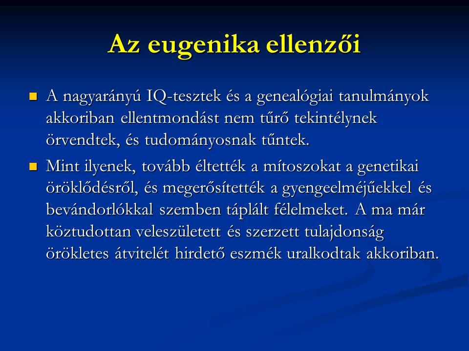 Az eugenika ellenzői A nagyarányú IQ-tesztek és a genealógiai tanulmányok akkoriban ellentmondást nem tűrő tekintélynek örvendtek, és tudományosnak tű
