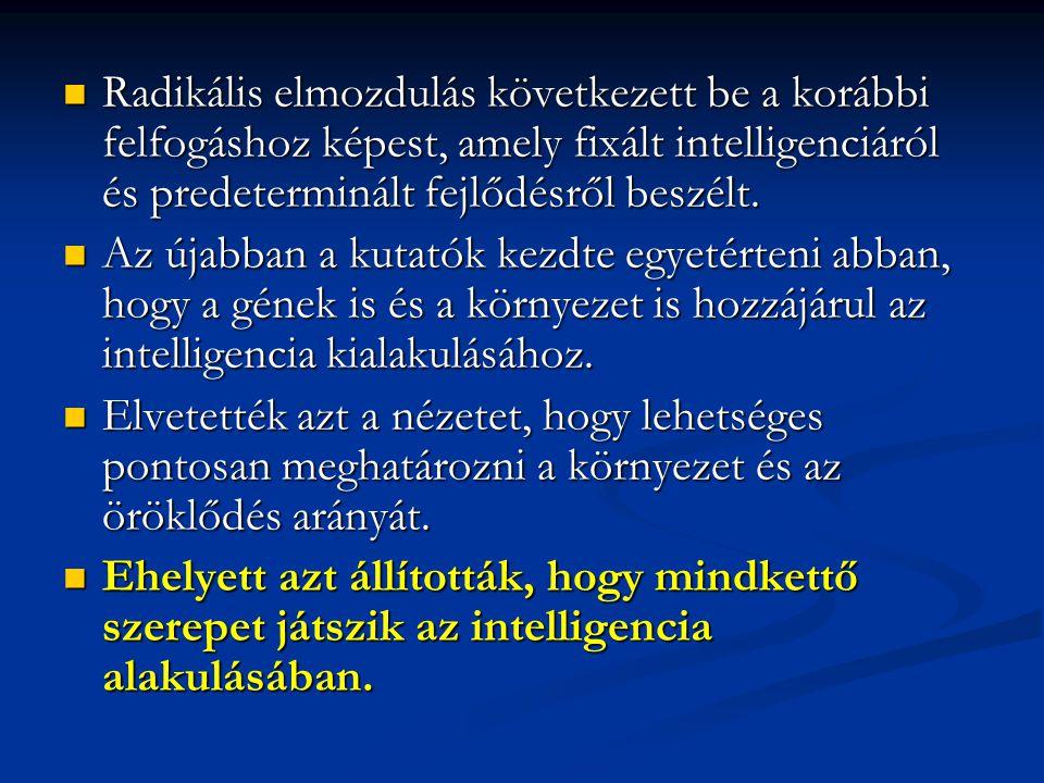 Radikális elmozdulás következett be a korábbi felfogáshoz képest, amely fixált intelligenciáról és predeterminált fejlődésről beszélt. Radikális elmoz
