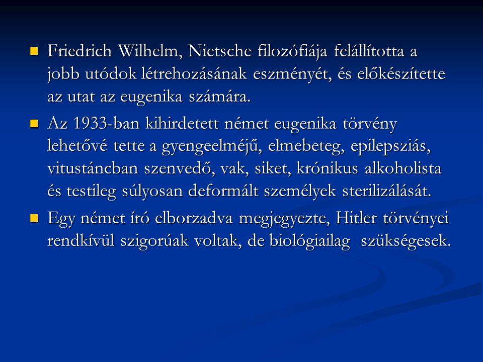 Friedrich Wilhelm, Nietsche filozófiája felállította a jobb utódok létrehozásának eszményét, és előkészítette az utat az eugenika számára. Friedrich W