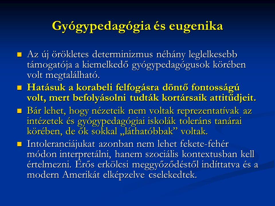 Gyógypedagógia és eugenika Az új örökletes determinizmus néhány leglelkesebb támogatója a kiemelkedő gyógypedagógusok körében volt megtalálható. Az új