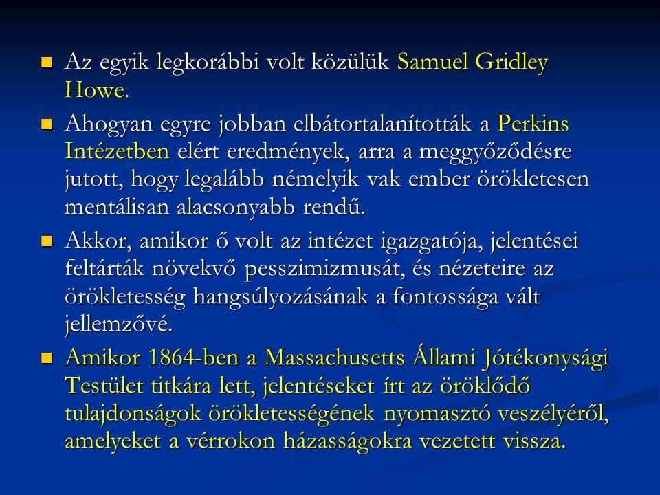 Az egyik legkorábbi volt közülük Samuel Gridley Howe. Az egyik legkorábbi volt közülük Samuel Gridley Howe. Ahogyan egyre jobban elbátortalanították a