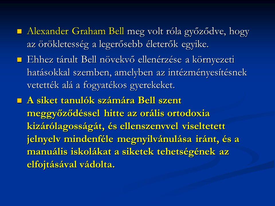 Alexander Graham Bell meg volt róla győződve, hogy az örökletesség a legerősebb életerők egyike. Alexander Graham Bell meg volt róla győződve, hogy az