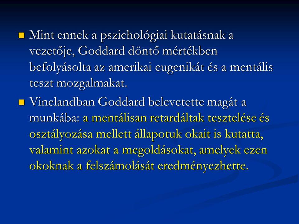 Mint ennek a pszichológiai kutatásnak a vezetője, Goddard döntő mértékben befolyásolta az amerikai eugenikát és a mentális teszt mozgalmakat. Mint enn