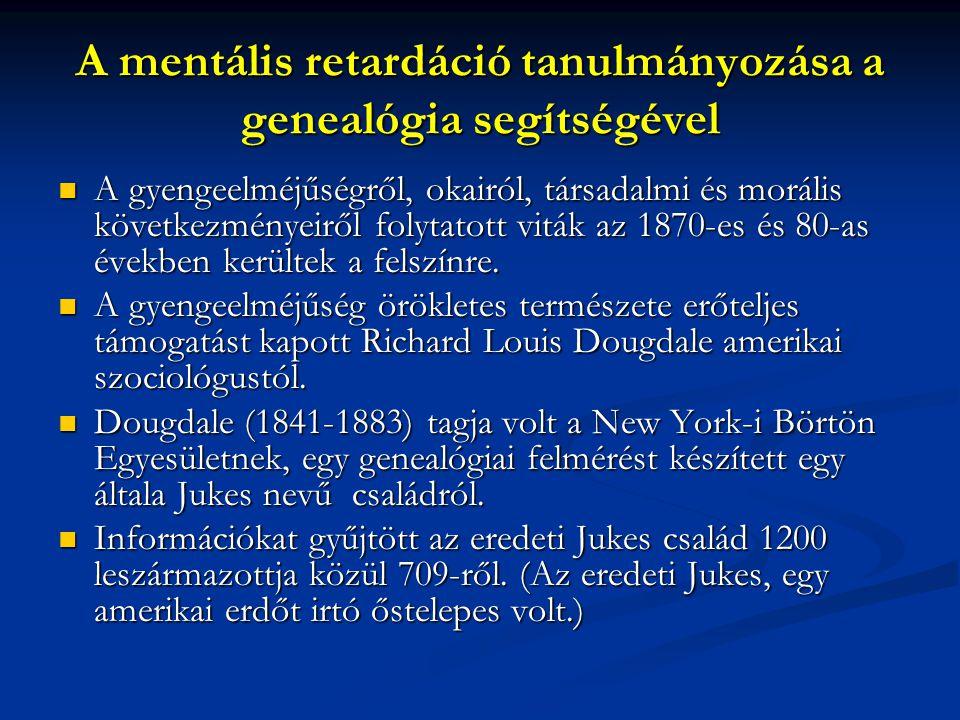 A mentális retardáció tanulmányozása a genealógia segítségével A gyengeelméjűségről, okairól, társadalmi és morális következményeiről folytatott viták