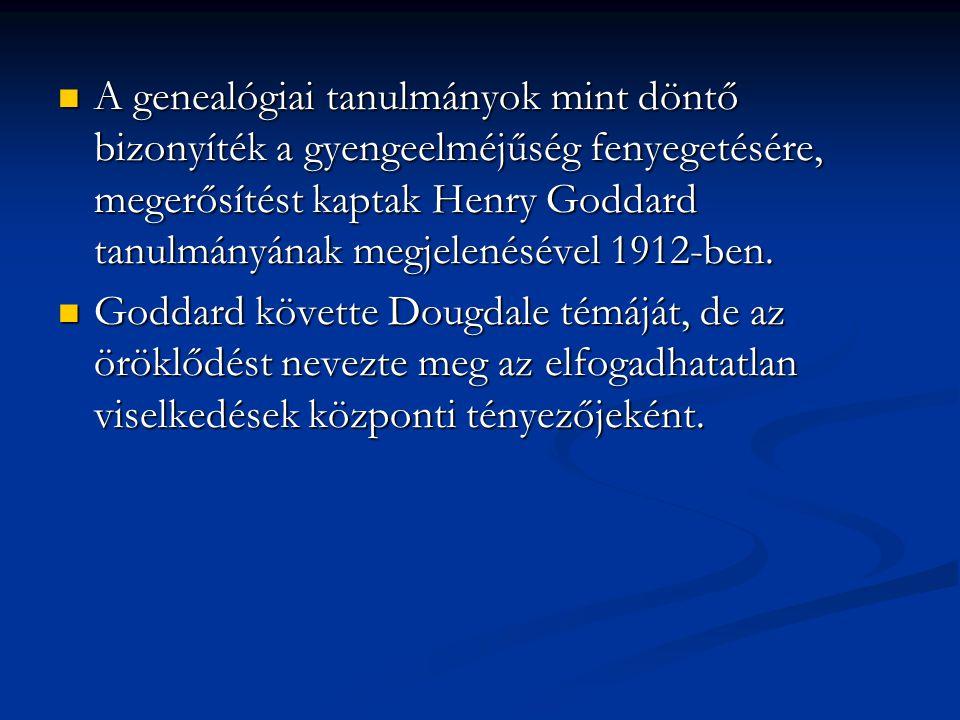 A genealógiai tanulmányok mint döntő bizonyíték a gyengeelméjűség fenyegetésére, megerősítést kaptak Henry Goddard tanulmányának megjelenésével 1912-b