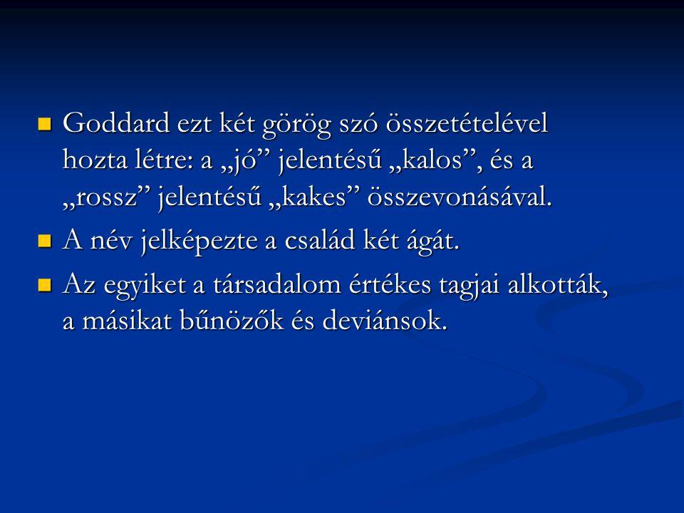 """Goddard ezt két görög szó összetételével hozta létre: a """"jó"""" jelentésű """"kalos"""", és a """"rossz"""" jelentésű """"kakes"""" összevonásával. Goddard ezt két görög s"""