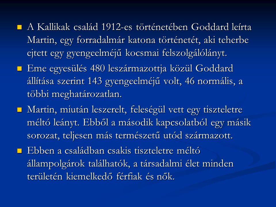 A Kallikak család 1912-es történetében Goddard leírta Martin, egy forradalmár katona történetét, aki teherbe ejtett egy gyengeelméjű kocsmai felszolgá