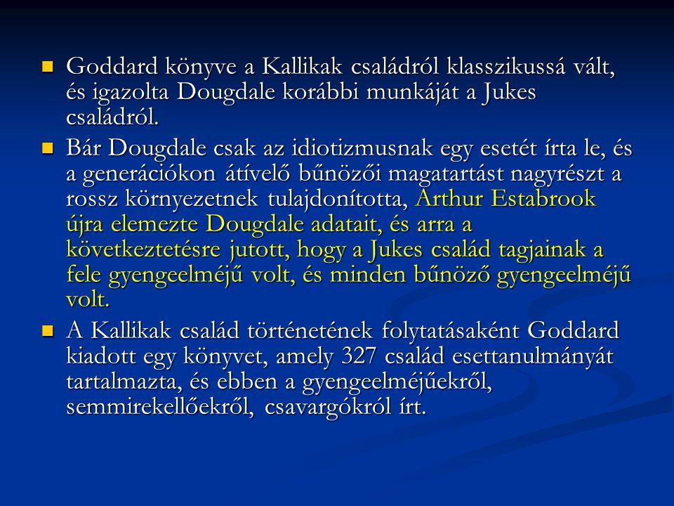 Goddard könyve a Kallikak családról klasszikussá vált, és igazolta Dougdale korábbi munkáját a Jukes családról. Goddard könyve a Kallikak családról kl