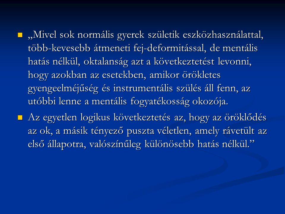 """""""Mivel sok normális gyerek születik eszközhasználattal, több-kevesebb átmeneti fej-deformitással, de mentális hatás nélkül, oktalanság azt a következt"""
