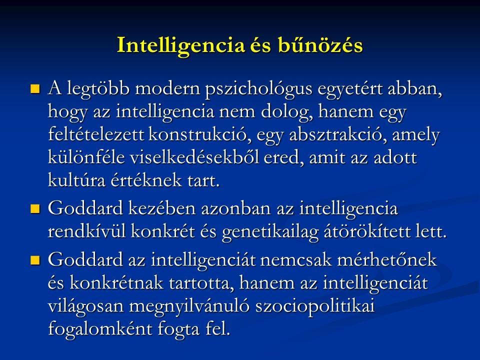 Intelligencia és bűnözés A legtöbb modern pszichológus egyetért abban, hogy az intelligencia nem dolog, hanem egy feltételezett konstrukció, egy abszt