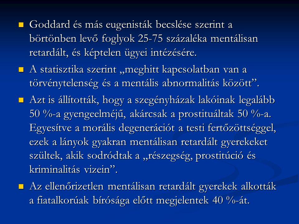 Goddard és más eugenisták becslése szerint a börtönben levő foglyok 25-75 százaléka mentálisan retardált, és képtelen ügyei intézésére. Goddard és más