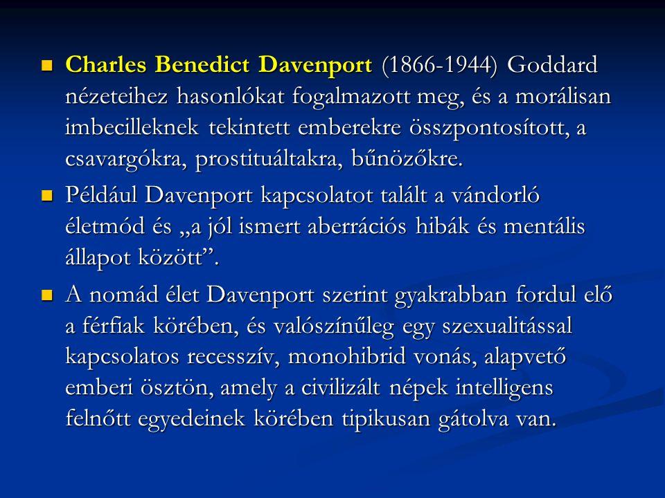 Charles Benedict Davenport (1866-1944) Goddard nézeteihez hasonlókat fogalmazott meg, és a morálisan imbecilleknek tekintett emberekre összpontosított