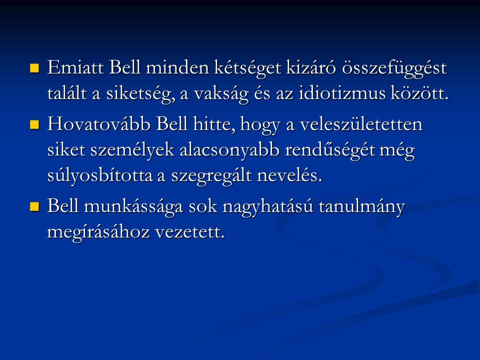 Emiatt Bell minden kétséget kizáró összefüggést talált a siketség, a vakság és az idiotizmus között. Emiatt Bell minden kétséget kizáró összefüggést t