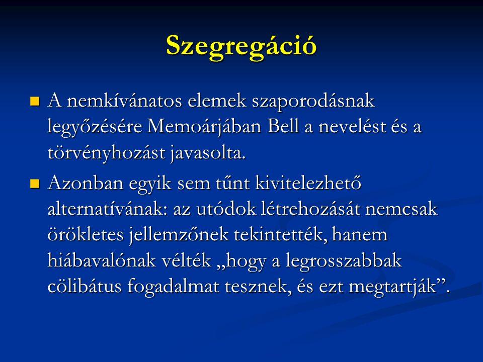 Szegregáció A nemkívánatos elemek szaporodásnak legyőzésére Memoárjában Bell a nevelést és a törvényhozást javasolta. A nemkívánatos elemek szaporodás