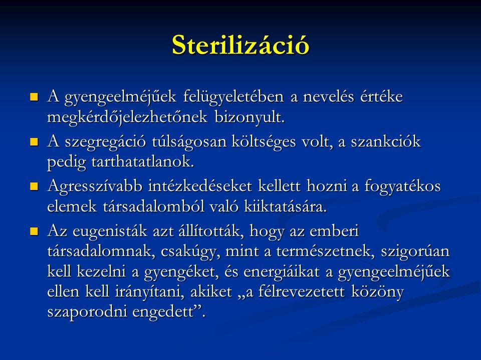 Sterilizáció A gyengeelméjűek felügyeletében a nevelés értéke megkérdőjelezhetőnek bizonyult. A gyengeelméjűek felügyeletében a nevelés értéke megkérd