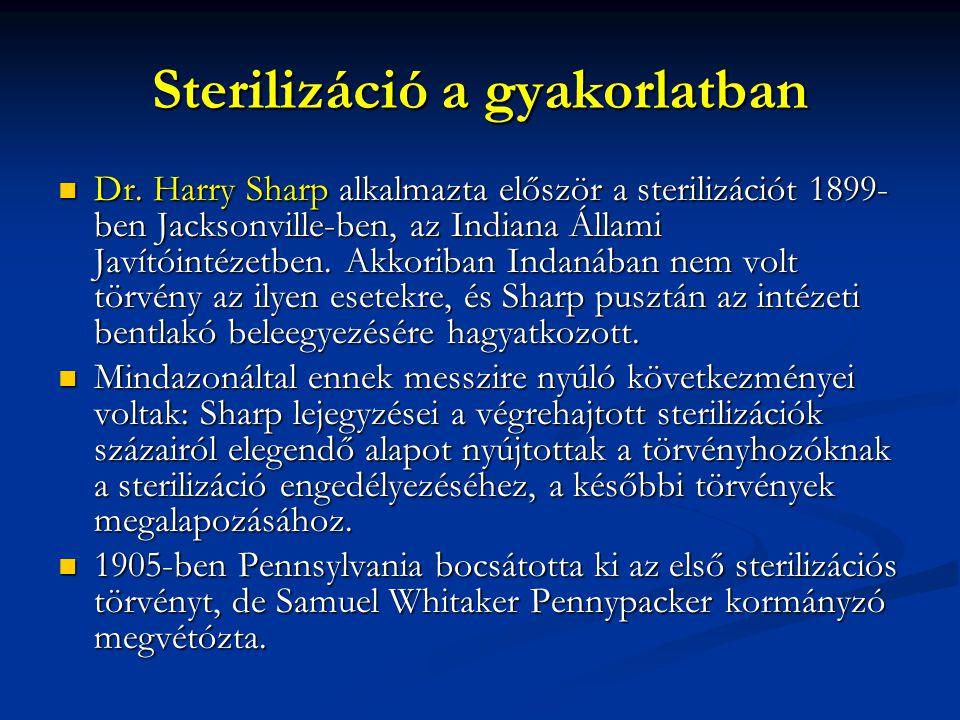 Sterilizáció a gyakorlatban Dr. Harry Sharp alkalmazta először a sterilizációt 1899- ben Jacksonville-ben, az Indiana Állami Javítóintézetben. Akkorib