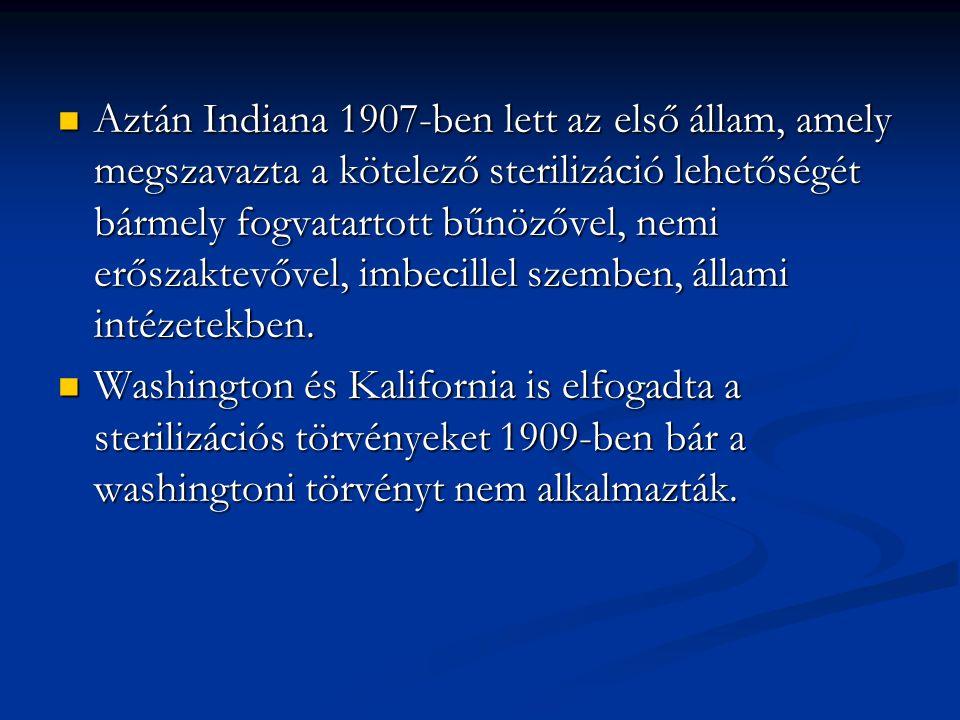 Aztán Indiana 1907-ben lett az első állam, amely megszavazta a kötelező sterilizáció lehetőségét bármely fogvatartott bűnözővel, nemi erőszaktevővel,