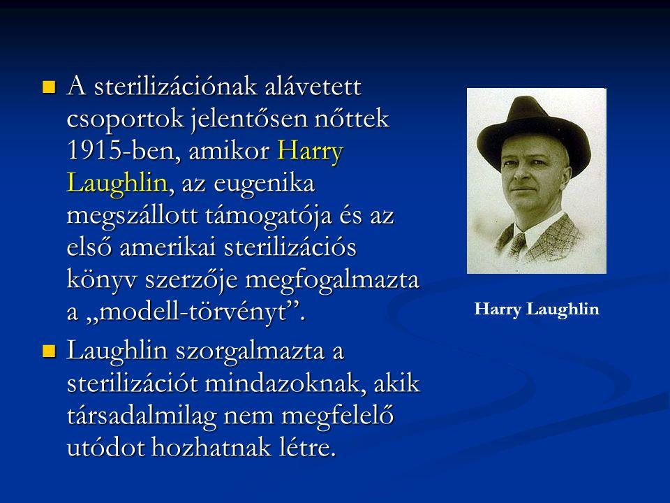 A sterilizációnak alávetett csoportok jelentősen nőttek 1915-ben, amikor Harry Laughlin, az eugenika megszállott támogatója és az első amerikai steril
