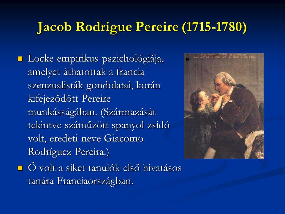Jacob Rodrigue Pereire (1715-1780) Locke empirikus pszichológiája, amelyet áthatottak a francia szenzualisták gondolatai, korán kifejeződött Pereire munkásságában.