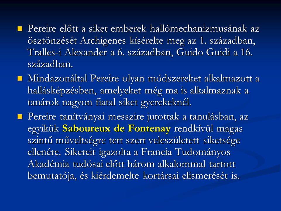 Pereire előtt a siket emberek hallómechanizmusának az ösztönzését Archigenes kísérelte meg az 1.