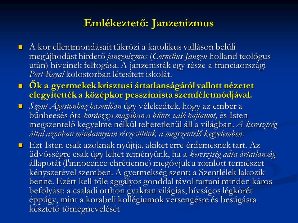 Emlékeztető: Janzenizmus A kor ellentmondásait tükrözi a katolikus valláson belüli megújhodást hirdető janzenizmus (Cornelius Janzen holland teológus után) híveinek felfogása.