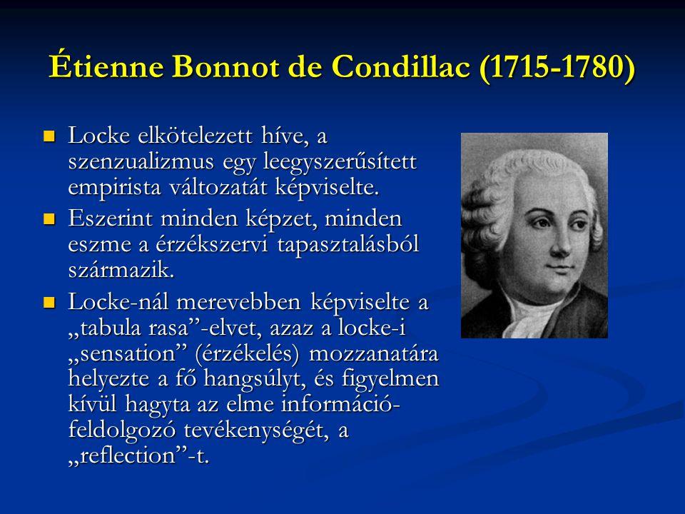 Étienne Bonnot de Condillac (1715-1780) Locke elkötelezett híve, a szenzualizmus egy leegyszerűsített empirista változatát képviselte.