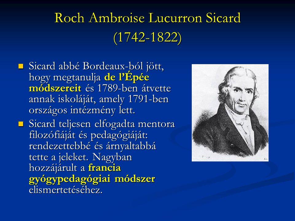 Roch Ambroise Lucurron Sicard (1742-1822) Sicard abbé Bordeaux-ból jött, hogy megtanulja de l'Épée módszereit és 1789-ben átvette annak iskoláját, amely 1791-ben országos intézmény lett.
