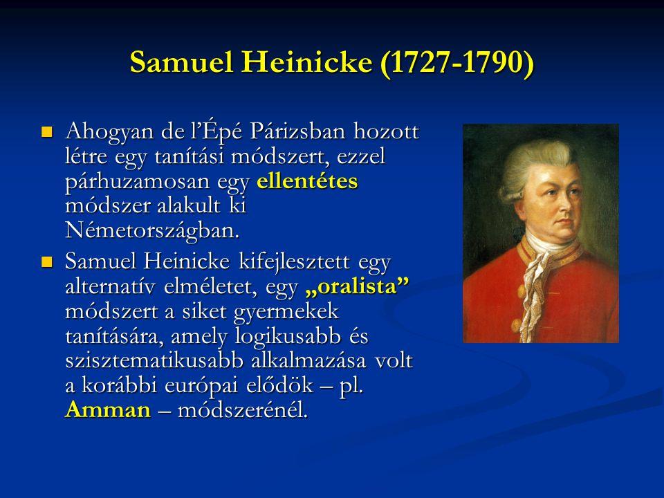 Samuel Heinicke (1727-1790) Ahogyan de l'Épé Párizsban hozott létre egy tanítási módszert, ezzel párhuzamosan egy ellentétes módszer alakult ki Németországban.