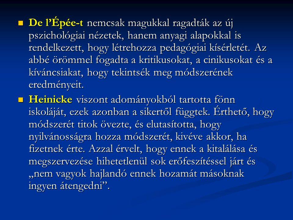 De l'Épée-t nemcsak magukkal ragadták az új pszichológiai nézetek, hanem anyagi alapokkal is rendelkezett, hogy létrehozza pedagógiai kísérletét.