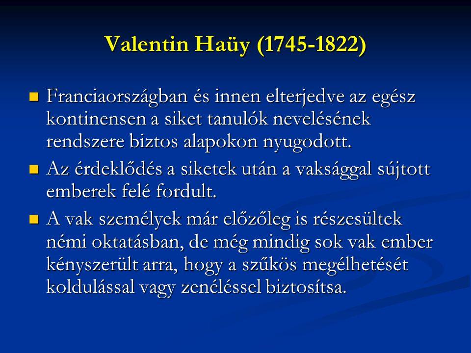 Valentin Haüy (1745-1822) Franciaországban és innen elterjedve az egész kontinensen a siket tanulók nevelésének rendszere biztos alapokon nyugodott.