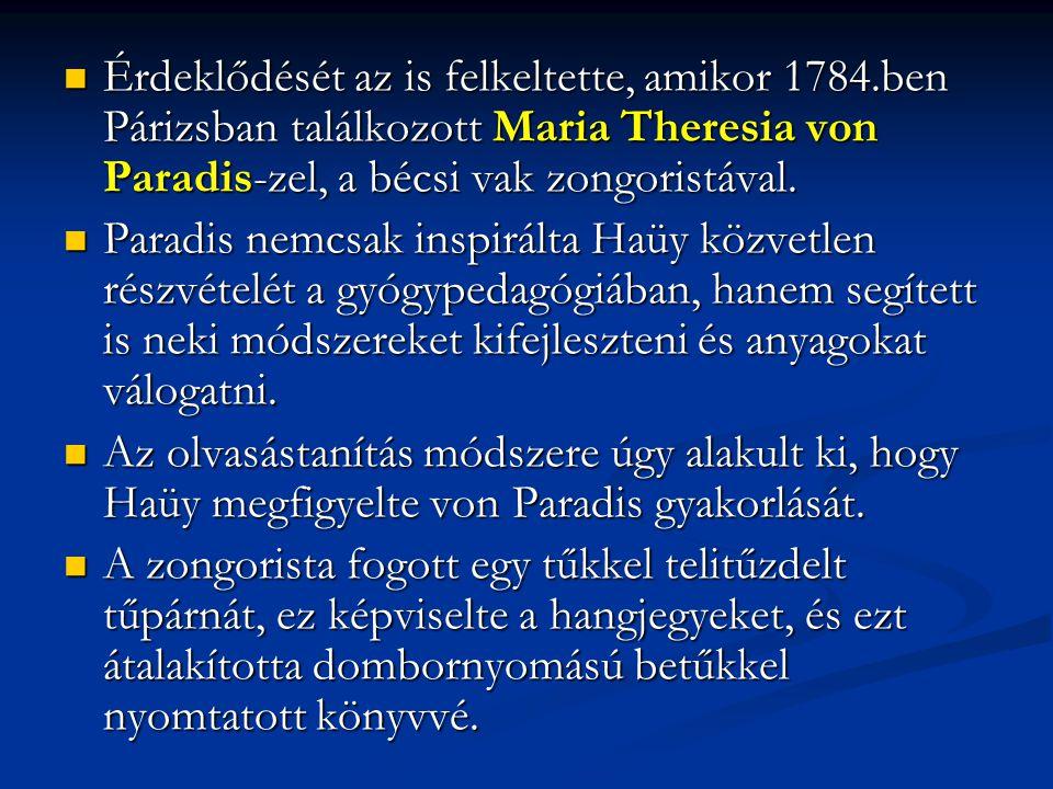 Érdeklődését az is felkeltette, amikor 1784.ben Párizsban találkozott Maria Theresia von Paradis-zel, a bécsi vak zongoristával.
