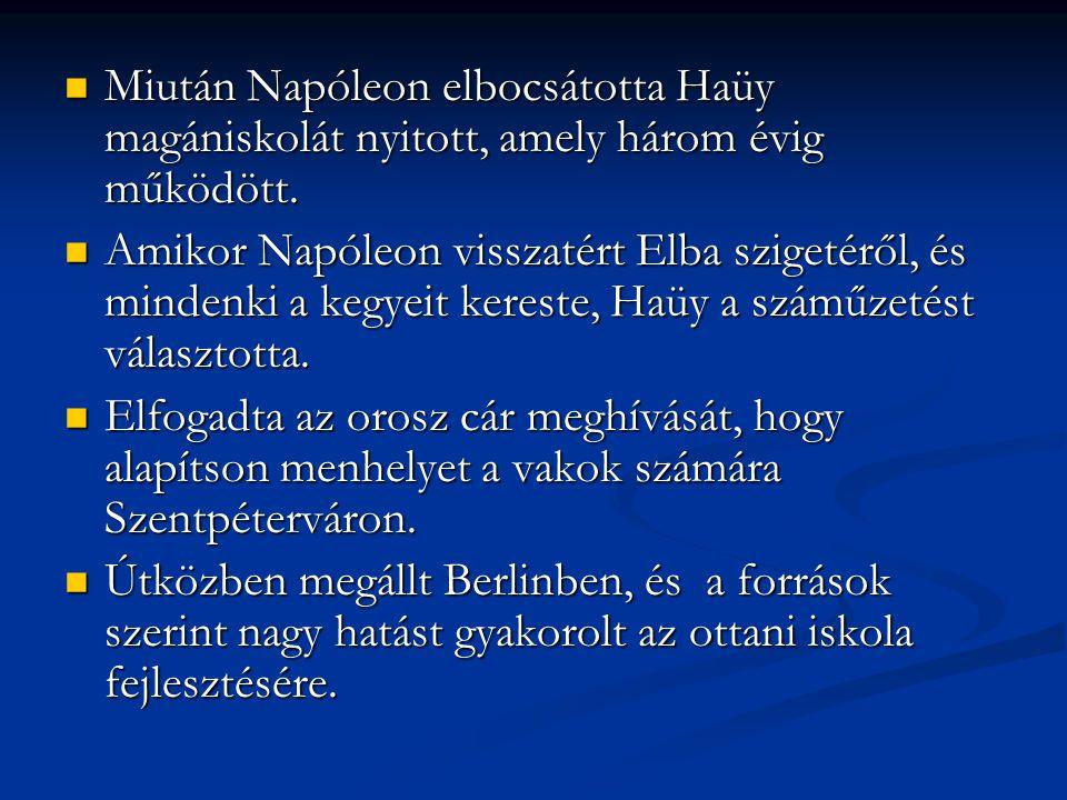 Miután Napóleon elbocsátotta Haüy magániskolát nyitott, amely három évig működött.