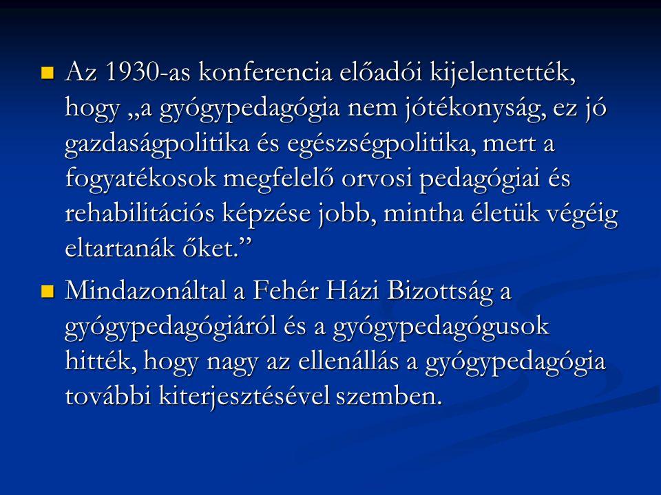 """Az 1930-as konferencia előadói kijelentették, hogy """"a gyógypedagógia nem jótékonyság, ez jó gazdaságpolitika és egészségpolitika, mert a fogyatékosok"""
